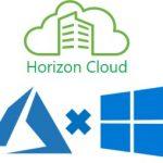 待望の Horizon Cloud with WVD を試してみた!